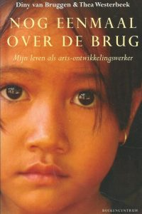Nog eenmaal over de brug mijn leven als arts ontwikkelingswerker Diny van Bruggen en Thea Westerbeek 9023922743 9789023922742