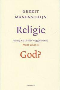 Religie terug van even weggeweest maar waar is god Gerrit Manenschijn 902114185X 9789021141855