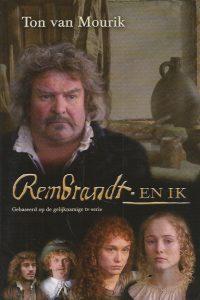 Rembrandt en ik een meesterschilder in vier portretten belicht Ton van Mourik 9789058040565