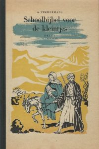 Schoolbijbel voor de kleintjes Deel I 2e leerjaar Alphons Timmermans Annelies Kuipers 8e herziene druk
