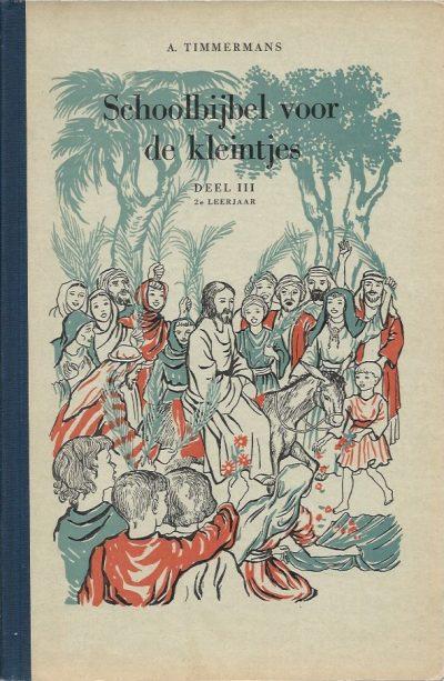 Schoolbijbel voor de kleintjes Deel III 2e leerjaar Alphons Timmermans Annelies Kuipers 8e herz. druk