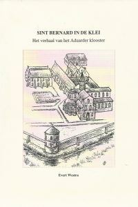 Sint Bernard in de klei Het verhaal van het Aduarder klooster Evert Westra 907180917X 9789071809170