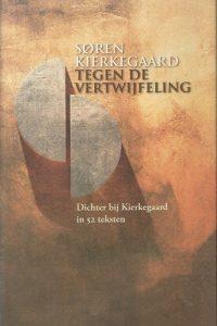 Tegen de vertwijfeling dichter bij Kierkegaard in 52 teksten Søren Kierkegaard 9039108919 9789039108918