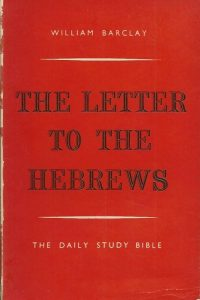 The letter tot the Hebrews The Daily Study Bible William Barclay 3th imp 1959