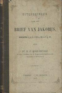 Uitleggingen over den brief van Jakobus hoofdstuk I vs. 1 8 II vs. 24 en V vs. 11 door dr. H.F. Kohlbrügge