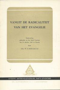 Vanuit de radicaliteit van het evangelie redevoering gehouden op het Partij Convent van 21 oktober 1967 te Utrecht Dr. W.P. Berghuis