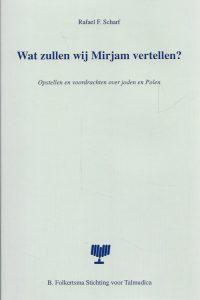 Wat zullen wij Mirjam vertellen Opstellen en voordrachten over joden en Polen Rafael F. Scharf 9023914678 9789023914679