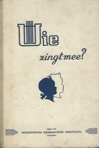 Wie zingt mee 259 liederen Nederlandsche Zondagsschool Vereniging 1954
