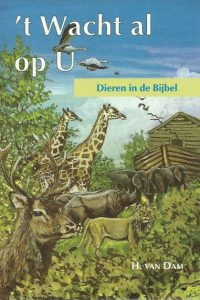 t Wacht al op U Dieren in de Bijbel H. van Dam Gereformeerde Bijbelstichting 2e druk 2002