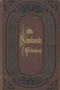 De gedichten van den Schoolmeester uitgegeven door Mr. J. van Lennep met 300 illustraties van Anth. de Vries 7e druk 1875