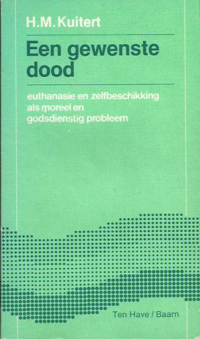 Een gewenste dood euthanasie en zelfbeschikking als moreel en godsdienstig probleem H.M. Kuitert 9025942016 9789025942014 2e druk