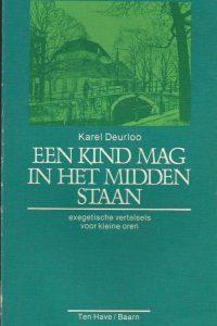 Een kind mag in het midden staan exegetische vertelsels voor kleine oren Karel Deurloo 902594213X 9789025942137