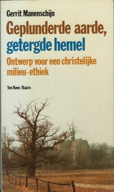 Geplunderde aarde getergde hemel ontwerp voor een christelijke milieu ethiek Gerrit Manenschijn 9025943985 9789025943981