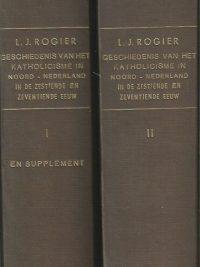 Geschiedenis van het Katholicisme in Noord Nederland in de 16e en 17e eeuw L.J. Rogier 2 delen