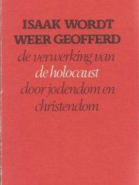 Isaak wordt weer geofferd de verwerking van de holocaust door jodendom en christendom Willem Zuidema 9025941621 9789025941628