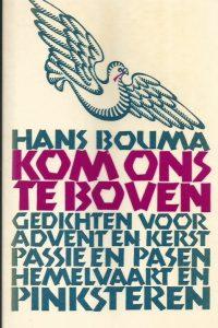 Kom ons te boven gedichten voor Advent en Kerst Passie en Pasen Hemelvaart en Pinksteren Hans Bouma 9024229901 9789024229901