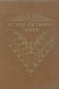 Na vijfentwintig jaren Gedenkboek ter gelegenheid van het zilveren Regeerings Jubileum van H.M. Koningin Wilhelmina der Nederlanden 1923