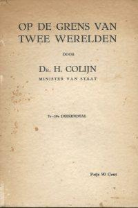 Op de grens van twee werelden Dr. H. Colijn Minister van Staat 7e 10e duizendtal