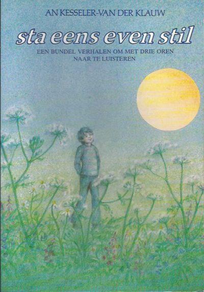 Sta eens even stil een bundel verhalen om met drie oren naar te luisteren An Kesseler van der Klauw 9025715370 9789025715373