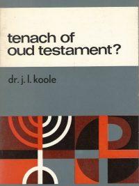 Tenach of Oud Testament De Bijbel van Israël in het geloof van de christelijke Kerk Dr. J.L. Koole