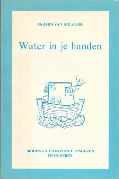 Water in je handen bidden en vieren met jongeren en ouderen Gerard van Holstein 9030407905 9789030407904