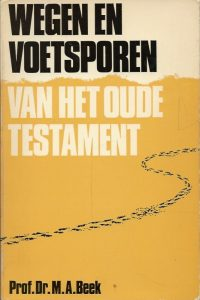Wegen en voetsporen van het Oude Testament Prof.Dr . M.A. Beek Paperback 6e druk