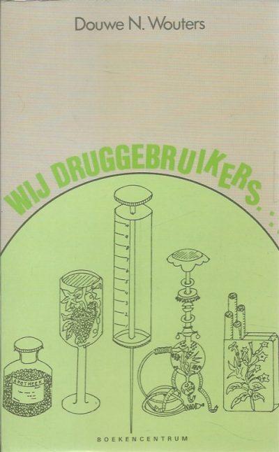 Wij druggebruikers Douwe N. Wouters 9023918738 9789023918738