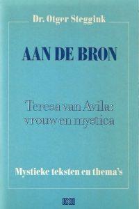 Aan de bron Teresa van Avila vrouw en mystica Dr. Otger Steggink 9024242894 9789024242894