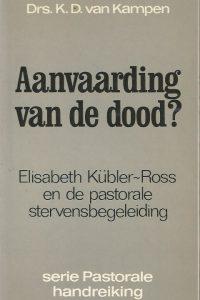 Aanvaarding van de dood Elisabeth Kübler Ross en de pastorale stervensbegeleiding K.D. Van Kampen 9029708301 9789029708302
