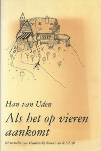 Als het op vieren aankomt 62 verhalen voor kinderen bij themas uit de Schrift Hans van Uden 9030406011 9789030406013