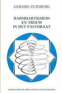 Barmhartigheid en trouw in het pastoraat notities voor een spiritualiteit van de volharding Gerard Zuidberg 9030406496 9789030406495