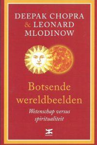 Botsende wereldbeelden wetenschap versus spiritualiteit D. Chopra L. Mlodinow 9021551349 9789021551340