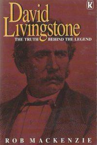 David Livingstone the truth behind the legend Rob Mackenzie 0854763872 9780854763870