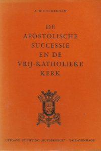 De apostolische successie en de Vrij Katholieke Kerk A.W. Cockerham