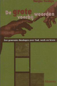 De grote woorden voorbij een generatie theologen over God werk en leven Marijke Verduyn 9021137240 9789021137247