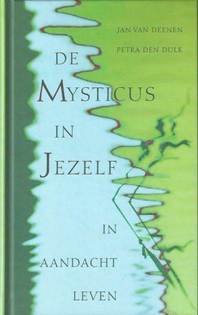 De mysticus in jezelf in aandacht leven Jan van Deenen en Petra den Dulk 9025957382 9789025957384