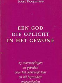Een God die oplicht in het gewone 25 overwegingen en gebeden voor het Kerkelijk Jaar en bij bijzondere gelegenheden Joost Koopmans 9057500426 9789057500428