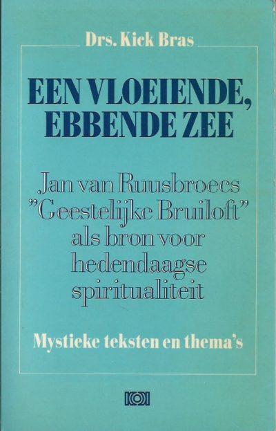 Een vloeiende ebbende zee Jan van Ruusbroecs Geestelijke Bruiloft als bron voor hedendaagse spiritualiteit Kick Bras 9024248116 9789024248117
