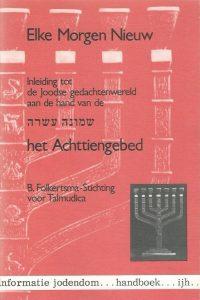 Elke morgen nieuw inleiding tot de Joodse gedachtenwereld aan de hand van de centrale Joodse gebeden of Achttiengebed 9789023940029