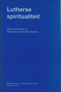 Lutherse spiritualiteit Alida Groeneveld en Marianne van der Meij Seinstra 907609330X 9789076093307