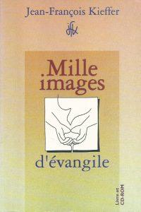 Mille images dÉvangile Jean François Kieffer 9782708880351