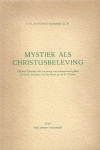 Mystiek als Christusbeleving Christus Mensheid als voorwerp van beschouwend gebed bij de H. Johannes van het Kruis en de H. Teresia Antonius Marijsse