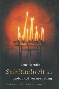 Spiritualiteit als motor tot vernieuwing een model voor parochie en gemeente René H.J. Hornikx 9043505005 9789043505000