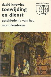 Toewijding en dienst geschiedenis van het monnikenleven David Knowles
