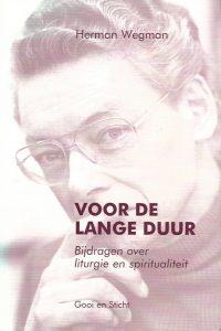 Voor de lange duur Bijdragen over liturgie en spiritualiteit Herman Wegman 9030409738 9789030409731