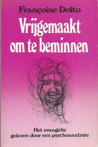 Vrijgemaakt om te beminnen het evangelie gelezen door een psychoanalyste Françoise Dolto 9067210617 9789067210614