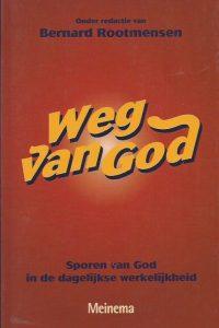 Weg van God sporen van God in de dagelijkse werkelijkheid Bernard Rootmensen 9021138174 9789021138176