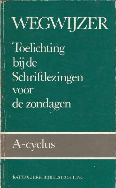 Wegwijzer toelichting bij de schriftlezingen voor de zondagen A cyclus pastorale werkgroep Oost Gelderland 9061732735 9789061732730