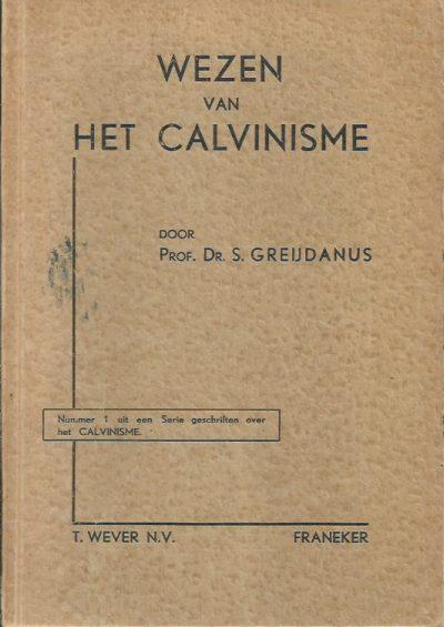Wezen van Het Calvinisme Prof.Dr . S. Greijdanus