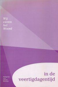 Wij vieren het Woord in de veertigdagentijd Werkgroep voor Liturgie Heeswijk 9070395703 9789070395704